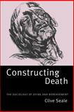 Constructing Death : The Sociology of Dying and Bereavement, Seale, Clive, 0521595096