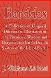 Barddas : A Collection of Original Documents, Illustrative of the Theology, Wisdom, and Usages of the Bardo-Druidic System of the of Britain, Ab Ithel, J. Williams, 1410205096
