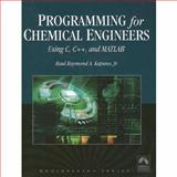 Programming for Chemical Engineers : Using C, C++, and MATLAB®, Kapuno, Raul, 1934015091