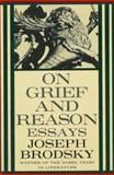 On Grief and Reason, Joseph Brodsky, 0374525099