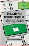 Public Service Broadcasting Online : A Comparative European Policy Study of PSB 2. 0, Brevini, Benedetta, 1137295090