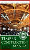 Timber Construction Manual, American Institute of Timber Construction Staff, 0470545097