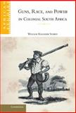 Guns, Race, and Power in Colonial South Africa, Storey, William Kelleher, 0521885094