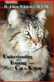 Understanding and Training Your Cat or Kitten, H. Ellen Whiteley, 0865345090