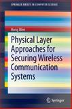 Physical Layer Approaches for Securing Wireless Communication Systems, Wen, Hong, 1461465095