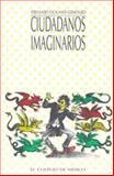 Ciudadanos Imaginarios : Memorial de Los Afanes y Desventuras de la Virtud, y Apología Del Vicio Triunfante en la República Mexicana: Tratado de Moral Pública, Escalante Gonzalbo, Fernando, 968120509X