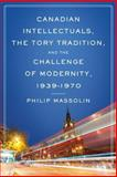 Canadian Intellectuals, the Tory Tradition, and the Challenge of Modernity, 1939-1970, Massolin, Philip, 0802035094