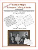 Family Maps of Lawrence County, Illinois, Deluxe Edition : With Homesteads, Roads, Waterways, Towns, Cemeteries, Railroads, and More, Boyd, Gregory A., 1420315099