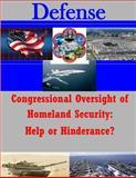 Congressional Oversight of Homeland Security: Help or Hinderance?, Naval Postgraduate Naval Postgraduate School, 1500295094