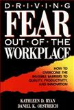 Driving Fear Out of the Workplace, Kathleen D. Ryan and Daniel K. Oestreich, 1555425097