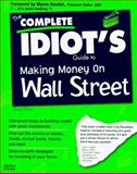 The Complete Idiot's Guide to Making Money on Wall Street 9781567615098