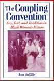 The Coupling Convention : Sex, Text, and Tradition in Black Women's Fiction, DuCille, Ann, 0195085094