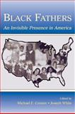 Black Fathers : An Invisible Presence in America, Joseph L. White, Michael E. Connor, 0805845097