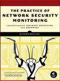 The Practice of Network Security Monitoring : Understanding Incident Detection and Response, Bejtlich, Richard, 1593275099