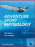 Adventure Sport Physiology, Draper, Nick and Hodgson, Christopher, 0470015101