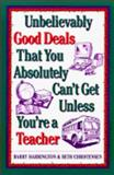 Unbelievably Good Deals That You Absolutely Can't Get Unless You're a Teacher, Harrington, Barry and Christensen, Beth, 0809235102