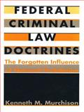 Federal Criminal Law Doctrines : The Forgotten Influence of National Prohibition, Murchison, Kenneth M., 0822315106