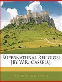 Supernatural Religion [by W R Cassels], Walter Richard Cassels, 1141855100