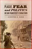 Plague, Fear, and Politics in San Francisco's Chinatown, Risse, Guenter B., 1421405105
