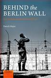 Behind the Berlin Wall : East Germany and the Frontiers of Power, Major, Patrick, 0199605106