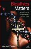 Bioethics Matters : A Catholic Perspective, McQueen, Moira, 0826435106