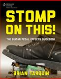 Stomp on This! the Guitar Pedal Effect Guidebook, Tarquin, Brian, 1305115104