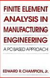 Finite Element Analysis in Manufacturing Engineering : A PC-Based Approach, Champion, Edward R., 0070105103