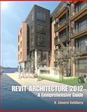 Revit Architecture 2012 : A Comprehensive Guide, Goldberg, H. Edward, 0132955105