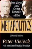 Metapolitics : From Wagner and the German Romantics to Hitler, Viereck, Peter, 0765805103