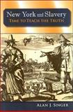 New York and Slavery : Time to Teach the Truth, Singer, Alan J., 0791475107