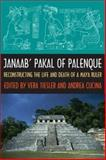 Janaab' Pakal of Palenque : Reconstructing the Life and Death of a Maya Ruler, , 0816525102