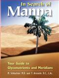 In Search of Manna : Your Guide to Glyconutrients and Meridians, Aristotle and Schlachter, M., 0974315109