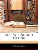 Ship Wiring and Fitting, T. M. Johnson, 1141075105