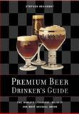 Premium Beer Drinker's Guide, Stephen Beaumont, 155209510X