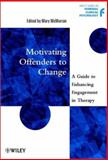 Motivating Offenders to Change : A Guide to Enhancing Engagement in Therapy, , 0470845104