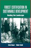 Forest Certification in Sustainable Development : Healing the Landscape, Maser, Chris and Smith, Walter, 156670510X