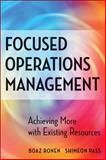 Focused Operations Management : Achieving More with Existing Resources, Ronen, Boaz and Pass, Shimeon, 0470145102