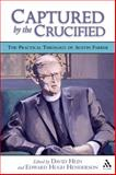Captured by the Crucified : The Practical Theology of Austin Farrer, Hein, David and Henderson, Edward, 0567025101