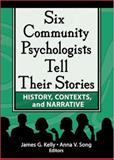 Six Community Psychologists Tell Their Stories : History, Contexts, and Narrative, Kelly, James G. and Song, Anna V., 0789025108