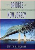 The Bridges of New Jersey : Portraits of Garden State Crossings, Richman, Steven M., 0813535107