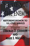We Are Not the Enemy, Deborah D. Johnson and Mark E. Wallace, 1494355108
