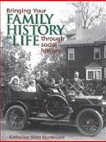 Bringing Your Family History to Life Through Social History, Katherine Scott Sturdevant, 1558705104