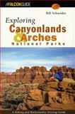 Exploring Canyonlands and Arches National Parks, Bill Schneider, 1560445106