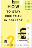 How to Stay Christian in College, J. Budziszewski, 1576835103