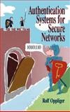 Authentication Systems for Secure Networks, Oppliger, Rolf, 0890065101