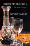Licquor Is Quicker, Herbert L. Smith, 1595945105