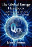 The Global Energy Handbook - Understanding the Flow and Use of Global Energy, John R. Fortun, 1935125109