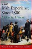 The Irish Experience since 1800 : A Concise History, Hachey, Thomas E. and McCaffrey, Lawrence John, 0765625105