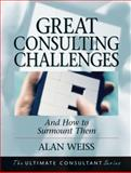 Great Consulting Challenges : And How to Surmount Them, Weiss, Alan, 0787955108