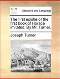 The First Epistle of the First Book of Horace Imitated by Mr Turner, Joseph Turner, 1170675107